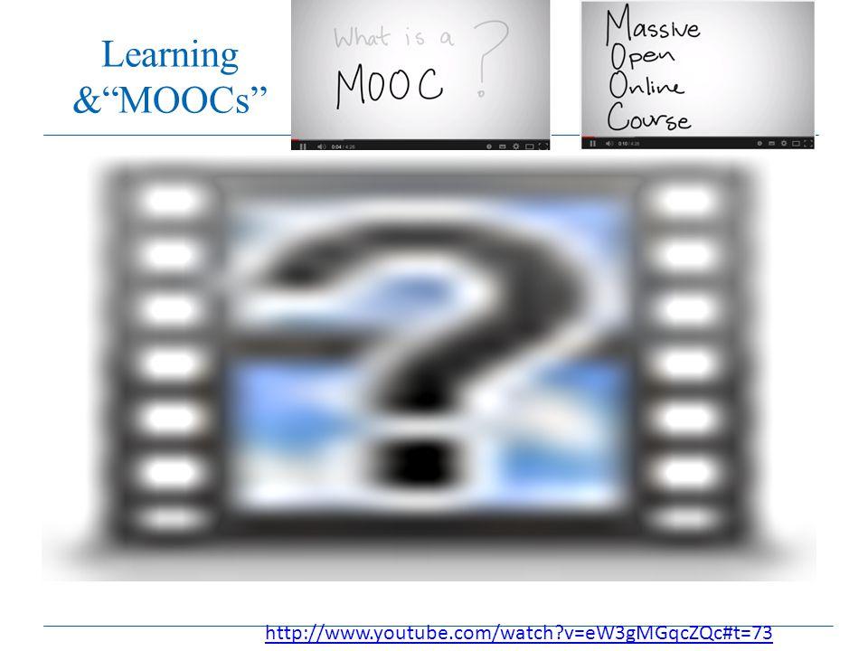 Learning & MOOCs http://www.youtube.com/watch v=eW3gMGqcZQc#t=73