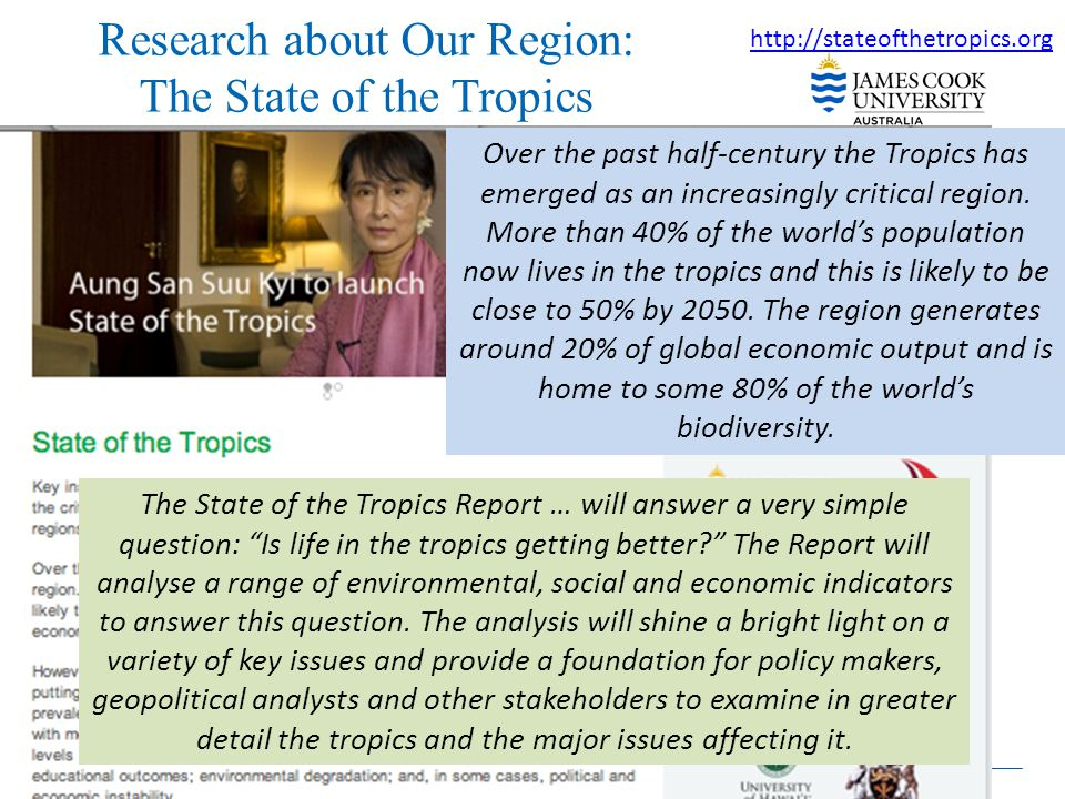 Research about Our Region: The State of the Tropics http://stateofthetropics.org Over the past half-century the Tropics has emerged as an increasingly critical region.