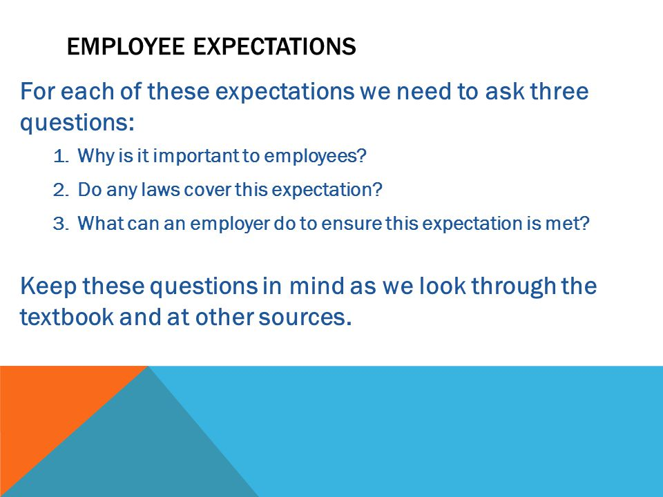For each of these expectations we need to ask three questions: 1.Why is it important to employees.