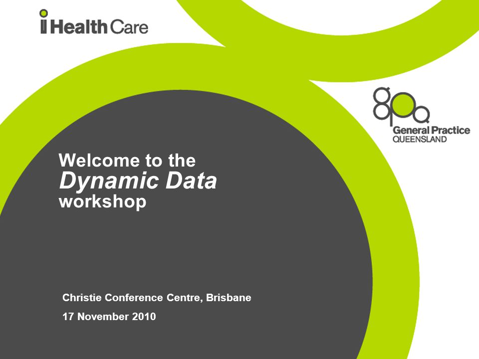 Welcome to the Dynamic Data workshop Christie Conference Centre, Brisbane 17 November 2010