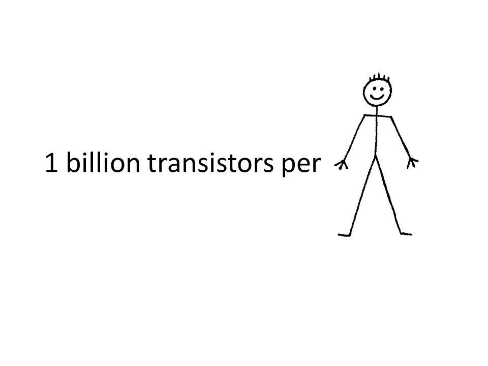 1 billion transistors per