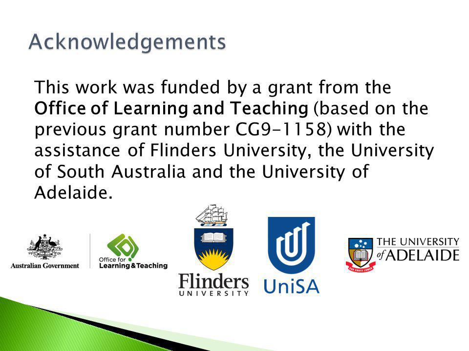 This work was funded by a grant from the Office of Learning and Teaching (based on the previous grant number CG9-1158) with the assistance of Flinders University, the University of South Australia and the University of Adelaide.