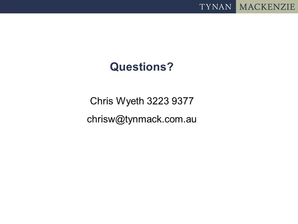 Questions Chris Wyeth 3223 9377 chrisw@tynmack.com.au