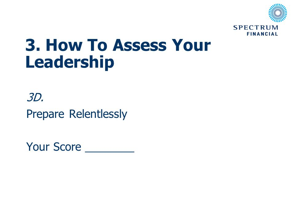 3D. Prepare Relentlessly Your Score ________ 3. How To Assess Your Leadership