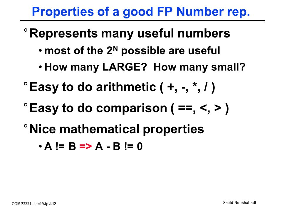 COMP3221 lec19-fp-I.12 Saeid Nooshabadi Properties of a good FP Number rep.