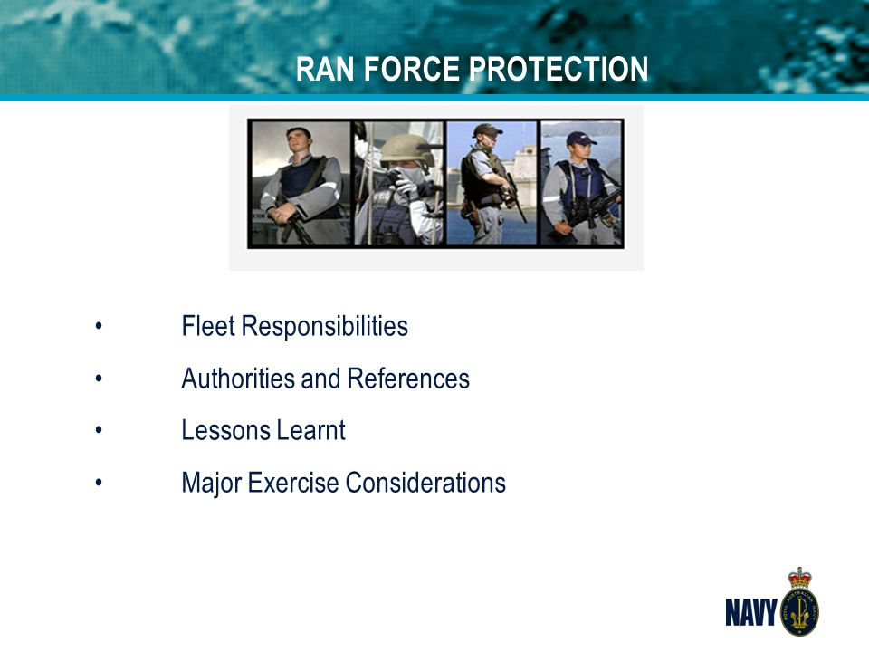 Conclusion n The RAN has concerns that legislation within the various States and Territories does not provide sufficient legal powers to support Navy's FP capabilities, requirements, and operations inside Australia in a post-9/11 environment.
