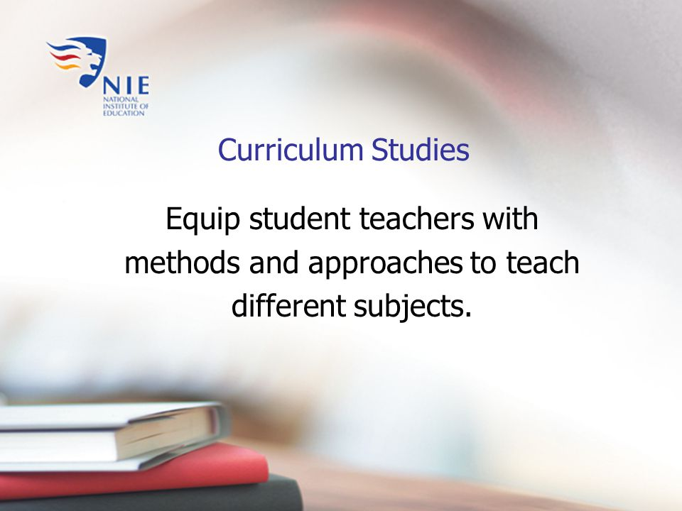 Equip student teachers with methods and approaches to teach different subjects. Curriculum Studies