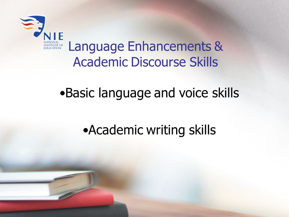Language Enhancements & Academic Discourse Skills Basic language and voice skills Academic writing skills