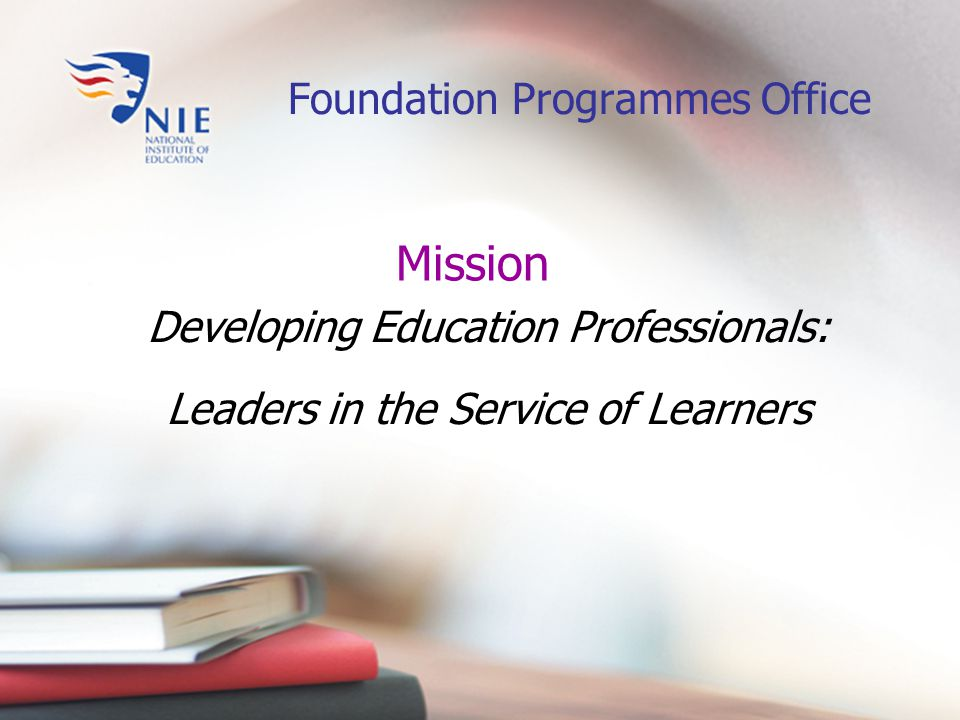 Foundation Programmes Office Developing Education Professionals: Leaders in the Service of Learners Mission