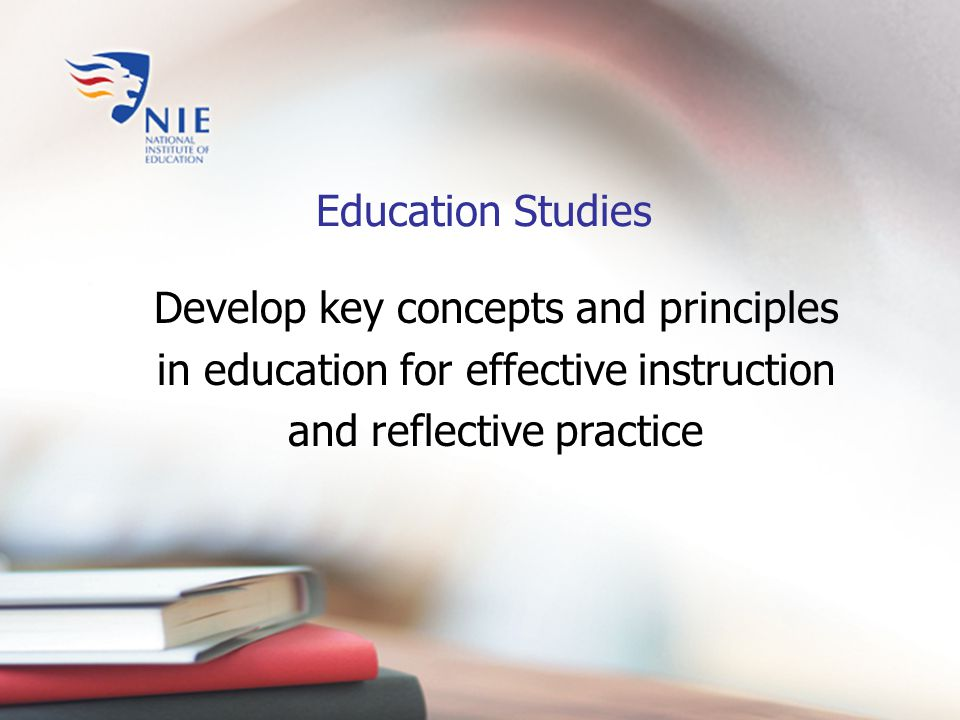 Develop key concepts and principles in education for effective instruction and reflective practice Education Studies