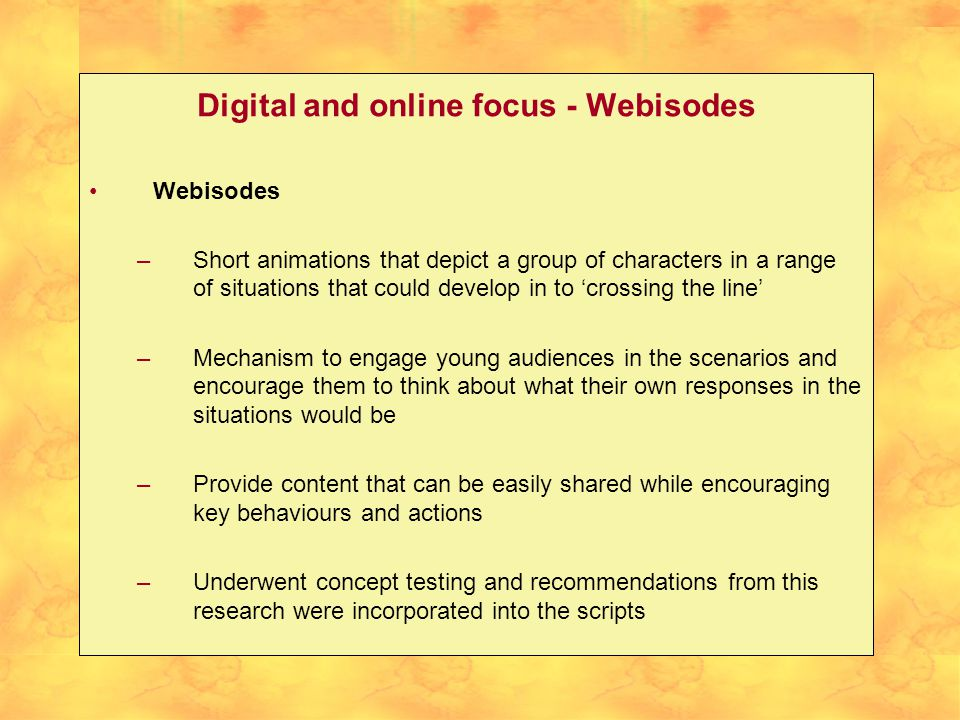 Digital and online focus - Webisodes Webisodes –Short animations that depict a group of characters in a range of situations that could develop in to '