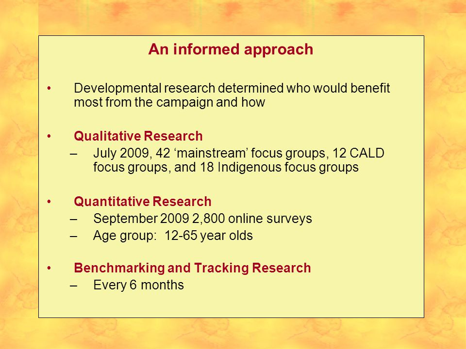 An informed approach Developmental research determined who would benefit most from the campaign and how Qualitative Research –July 2009, 42 'mainstrea