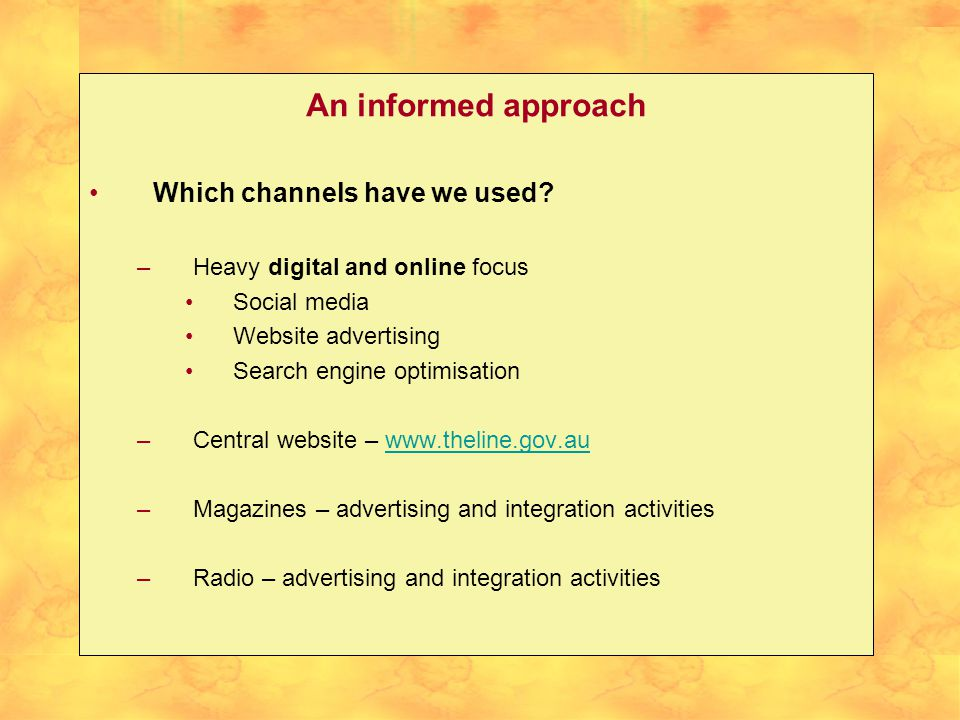 An informed approach Which channels have we used? –Heavy digital and online focus Social media Website advertising Search engine optimisation –Central