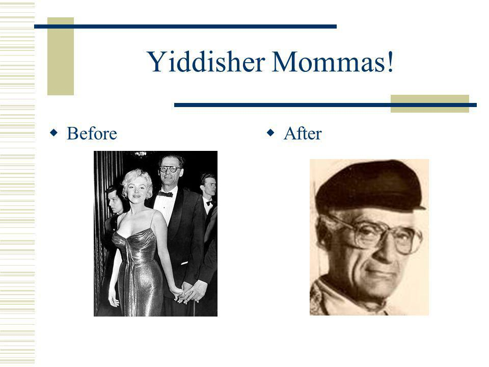 Yiddisher Mommas!  Before  After