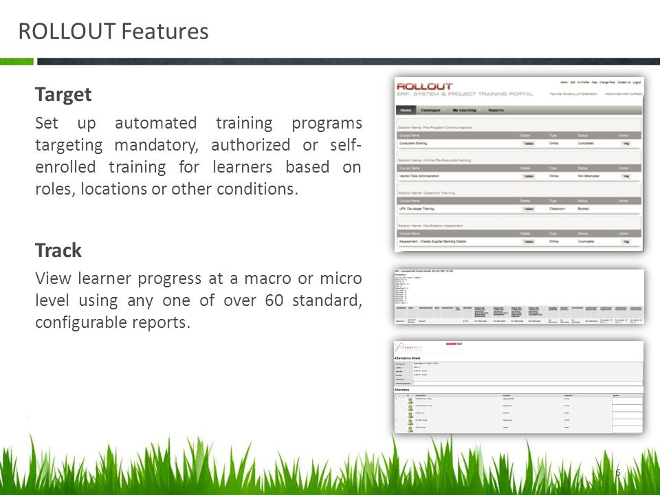 ROLLOUT Features Target Set up automated training programs targeting mandatory, authorized or self- enrolled training for learners based on roles, locations or other conditions.