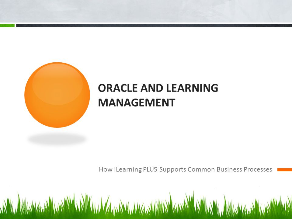 ORACLE AND LEARNING MANAGEMENT How iLearning PLUS Supports Common Business Processes