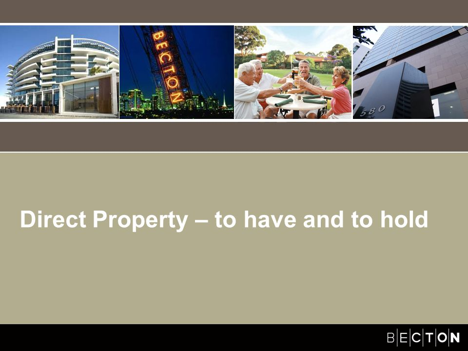 Becton Investment Management Direct Property – to have and to hold