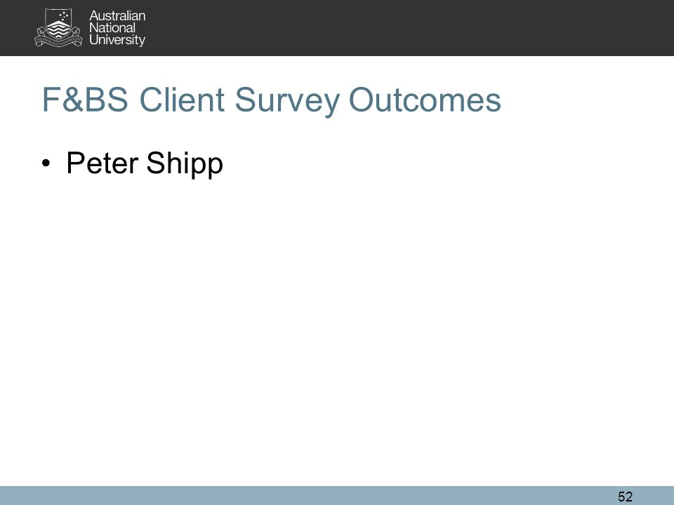 F&BS Client Survey Outcomes Peter Shipp 52