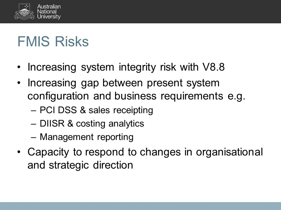 FMIS Risks Increasing system integrity risk with V8.8 Increasing gap between present system configuration and business requirements e.g.
