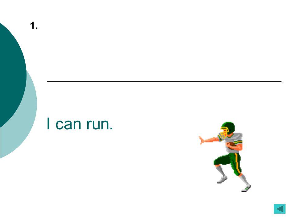 I can run. 1.