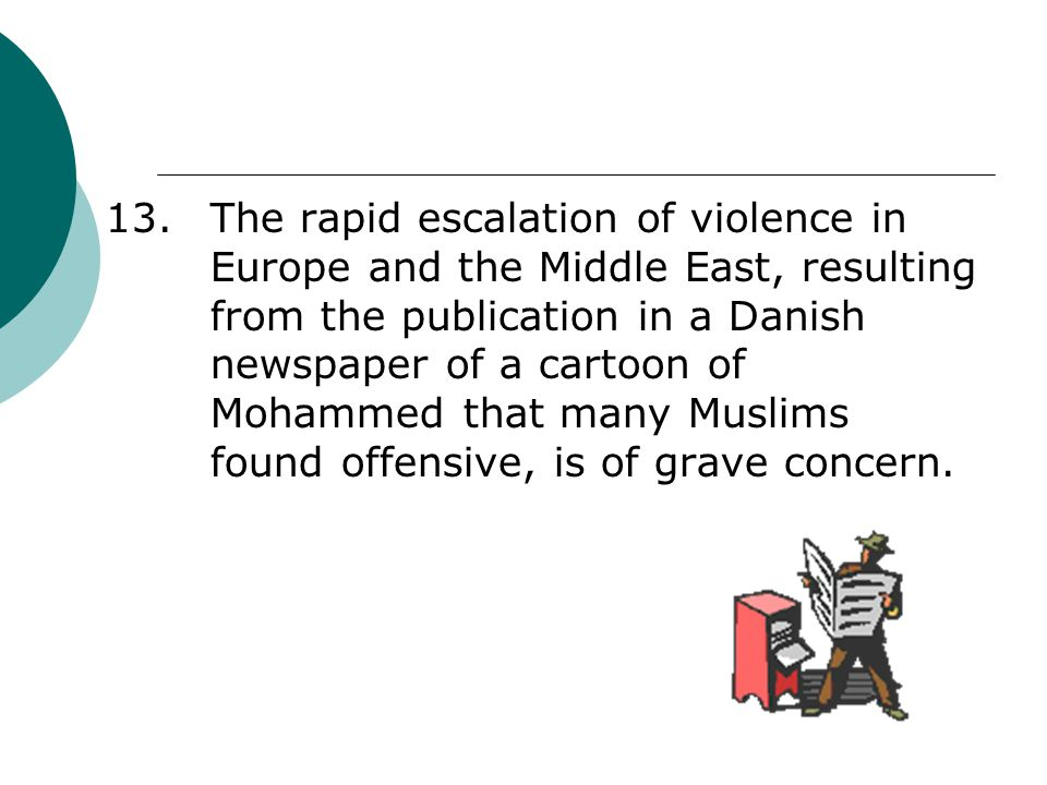 13. The rapid escalation of violence in Europe and the Middle East, resulting from the publication in a Danish newspaper of a cartoon of Mohammed that