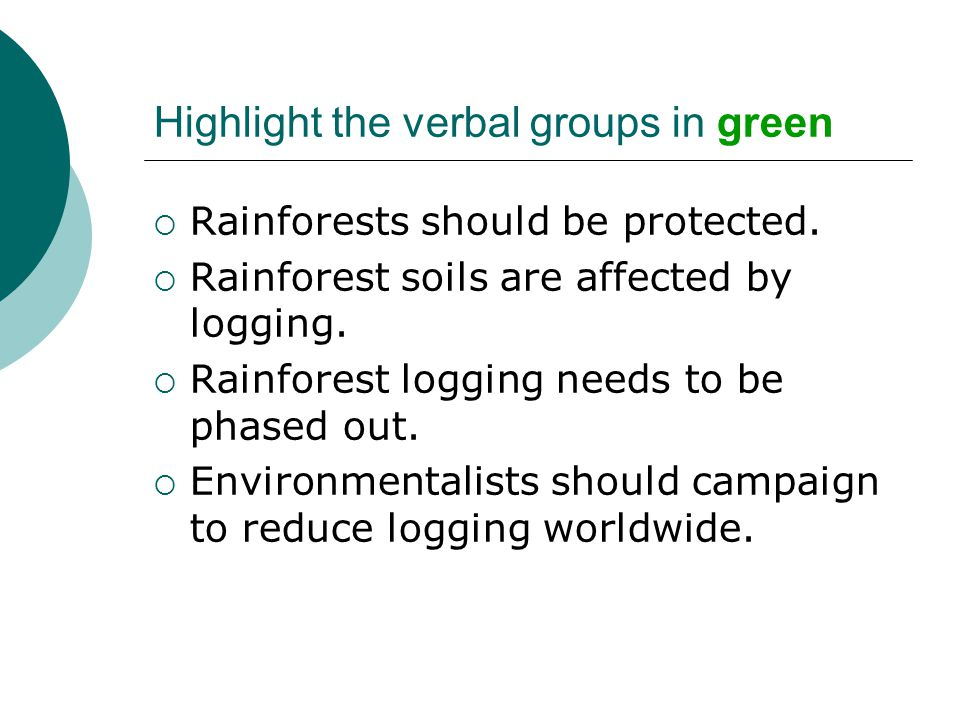 Highlight the verbal groups in green  Rainforests should be protected.