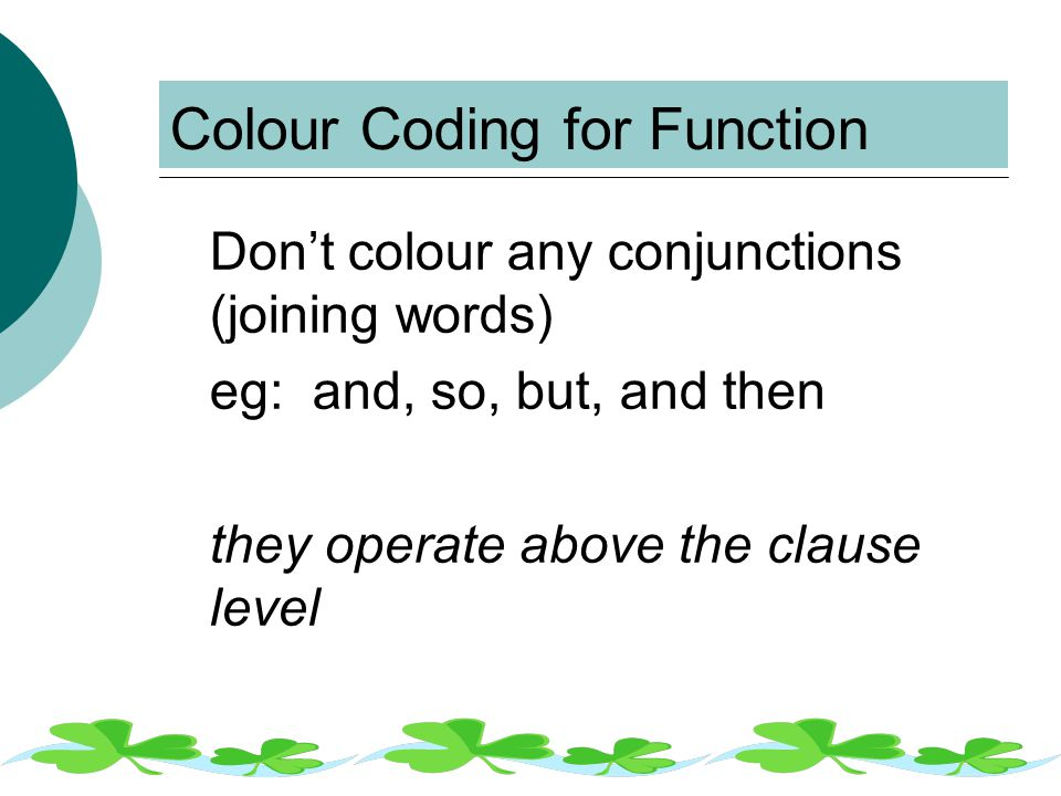 Colour Coding for Function Don't colour any conjunctions (joining words) eg: and, so, but, and then they operate above the clause level