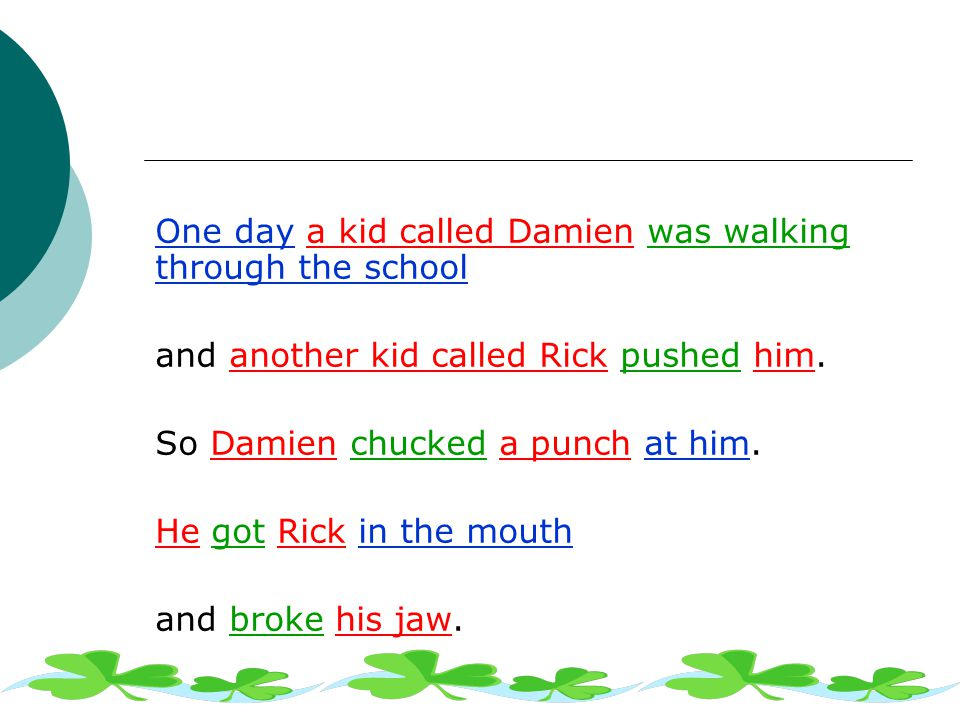 One day a kid called Damien was walking through the school and another kid called Rick pushed him.
