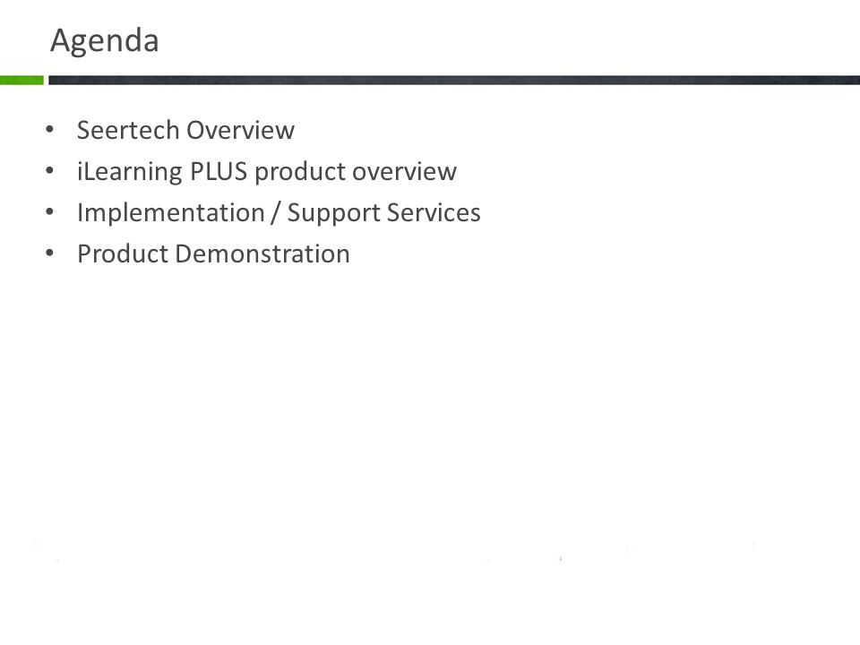 Agenda Seertech Overview iLearning PLUS product overview Implementation / Support Services Product Demonstration