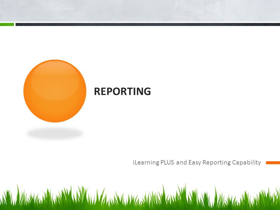 REPORTING iLearning PLUS and Easy Reporting Capability