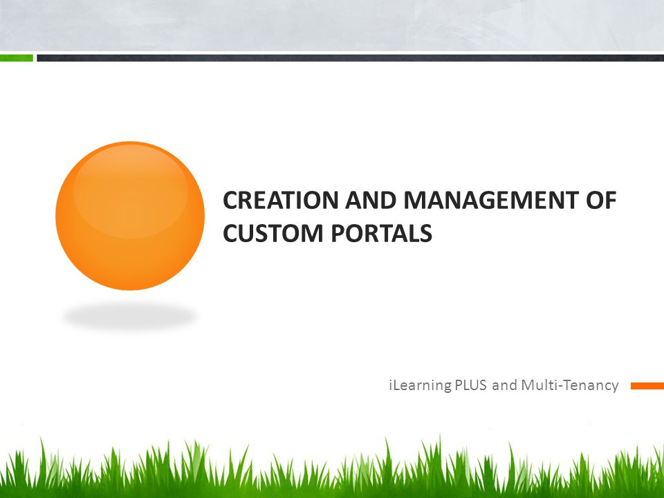 CREATION AND MANAGEMENT OF CUSTOM PORTALS iLearning PLUS and Multi-Tenancy