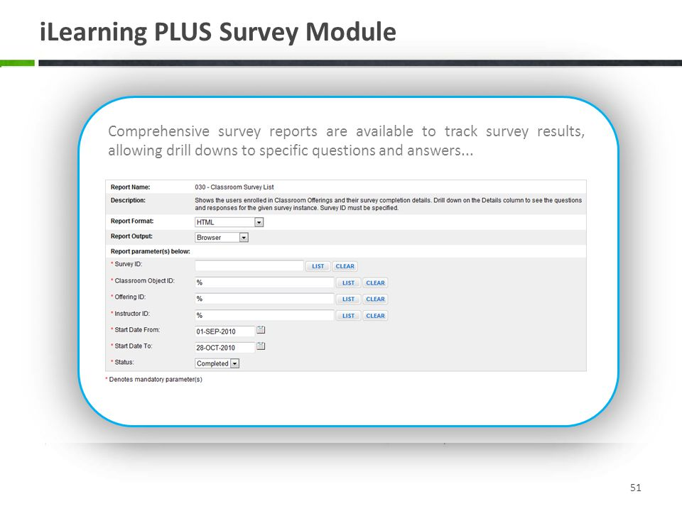 iLearning PLUS Survey Module 51 As part of the assessment engine module, iLearning PLUS incorporates a survey creation tool that enables automated delivery of stand-alone or course linked surveys.