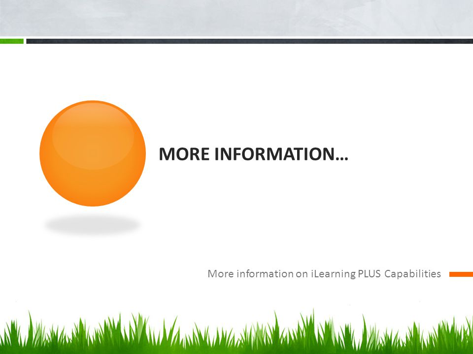 MORE INFORMATION… More information on iLearning PLUS Capabilities