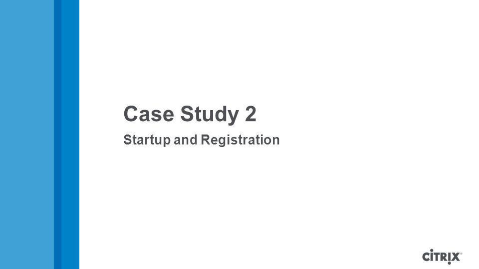 Case Study 2 Startup and Registration