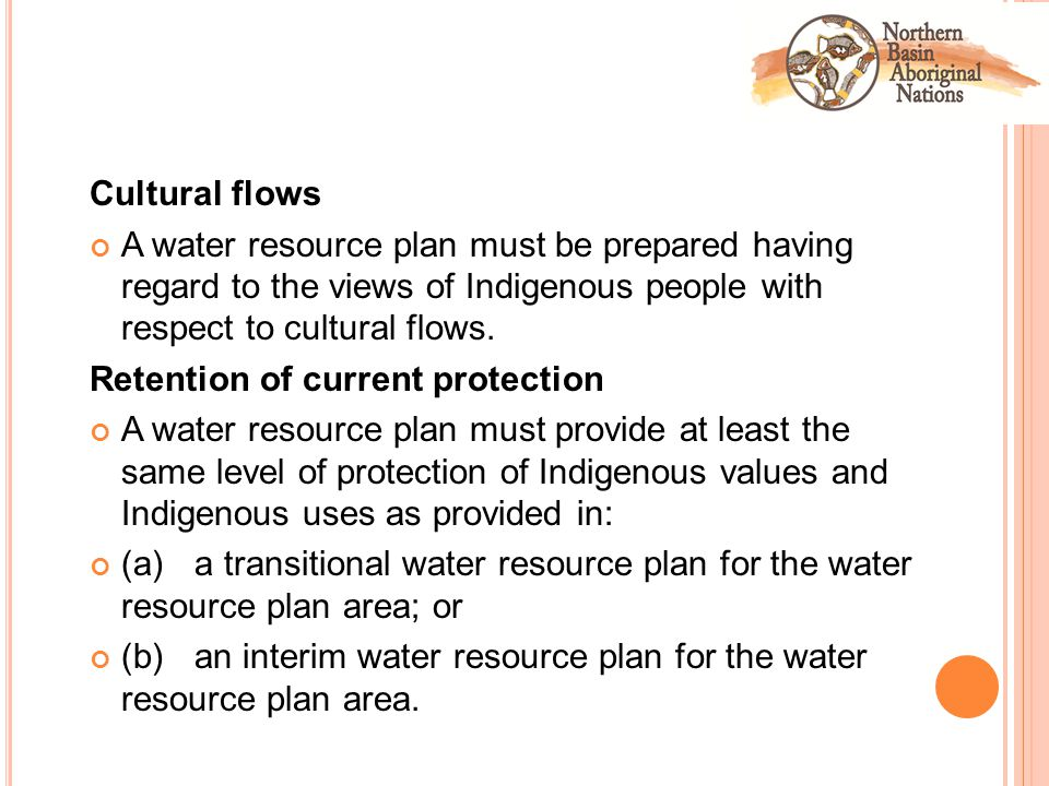 Cultural flows A water resource plan must be prepared having regard to the views of Indigenous people with respect to cultural flows.