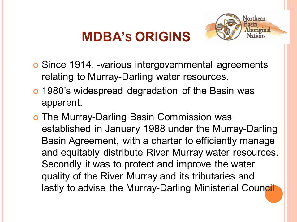 MDBA' S ORIGINS Since 1914, -various intergovernmental agreements relating to Murray ‑ Darling water resources.
