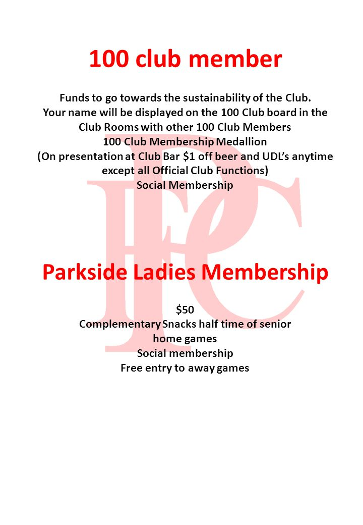 100 club member Funds to go towards the sustainability of the Club.