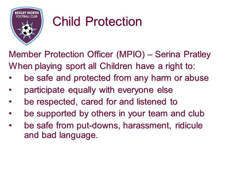 Member Protection Officer (MPIO) – Serina Pratley When playing sport all Children have a right to: be safe and protected from any harm or abusebe safe
