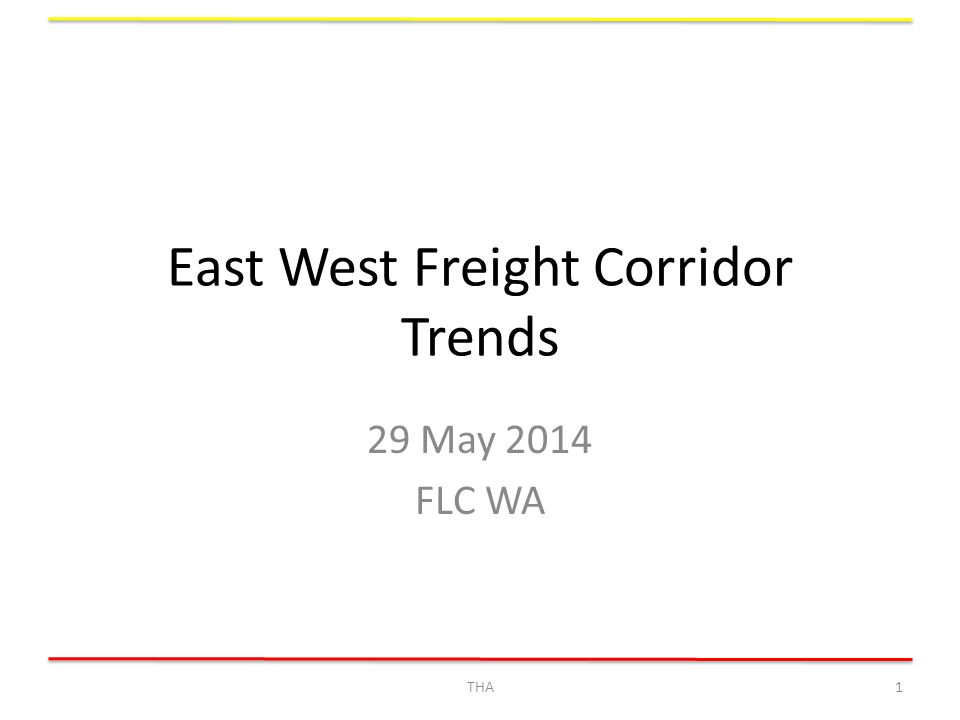 East West Freight Corridor Trends 29 May 2014 FLC WA THA1