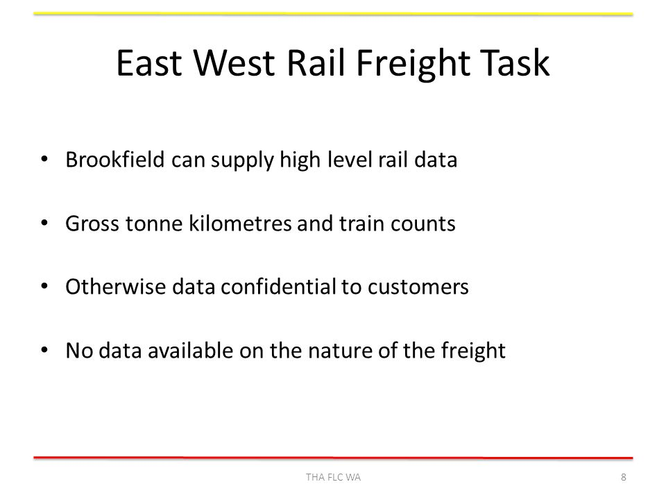 East West Rail Freight Task Brookfield can supply high level rail data Gross tonne kilometres and train counts Otherwise data confidential to customers No data available on the nature of the freight THA FLC WA8