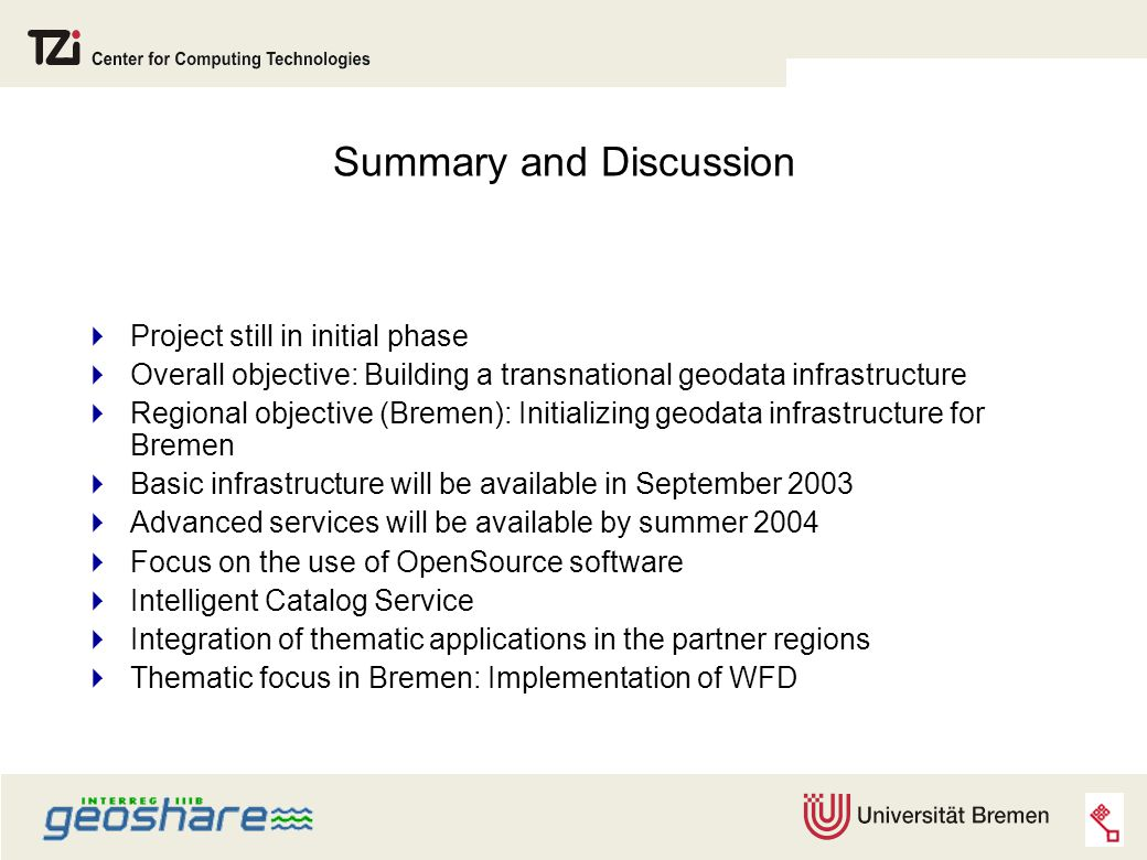 Summary and Discussion  Project still in initial phase  Overall objective: Building a transnational geodata infrastructure  Regional objective (Bre