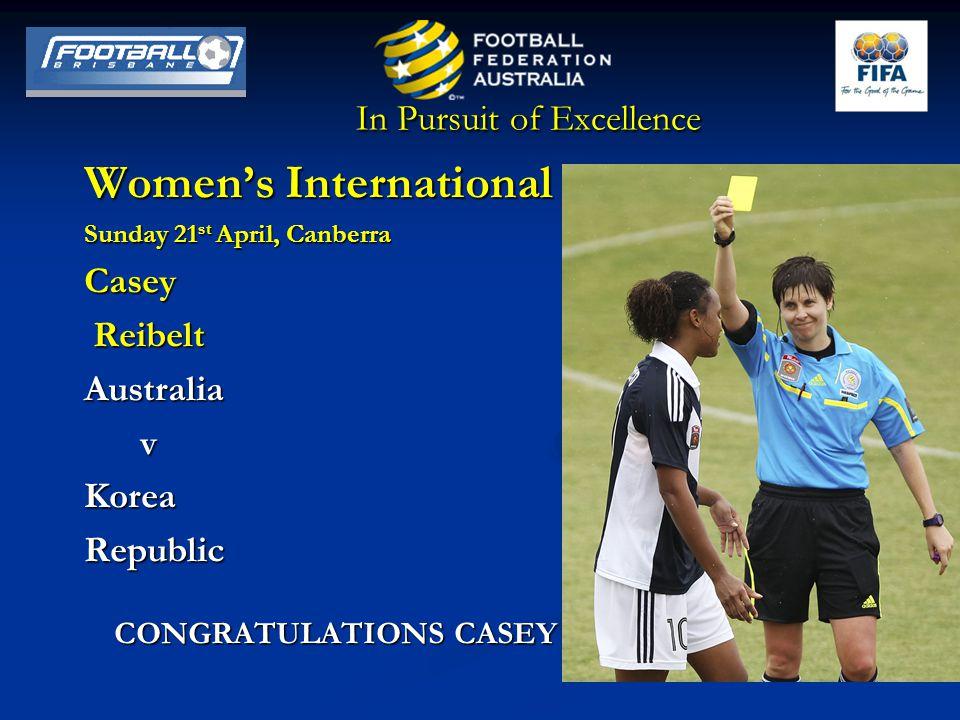 In Pursuit of Excellence Women's International Sunday 21 st April, Canberra Casey Reibelt ReibeltAustralia vKoreaRepublic CONGRATULATIONS CASEY CONGRATULATIONS CASEY