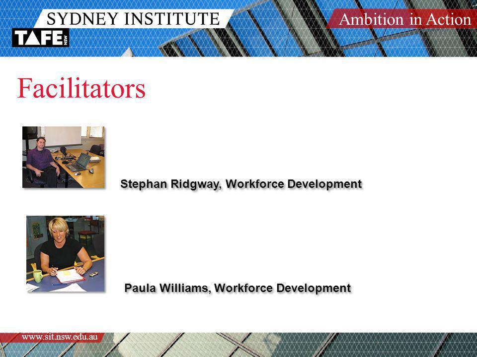 Ambition in Action www.sit.nsw.edu.au Facilitators Stephan Ridgway, Workforce Development Paula Williams, Workforce Development