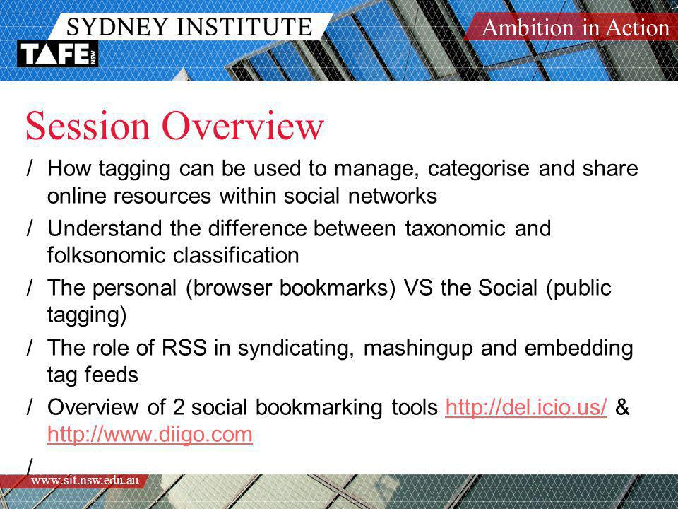 Ambition in Action www.sit.nsw.edu.au Session Overview /How tagging can be used to manage, categorise and share online resources within social network