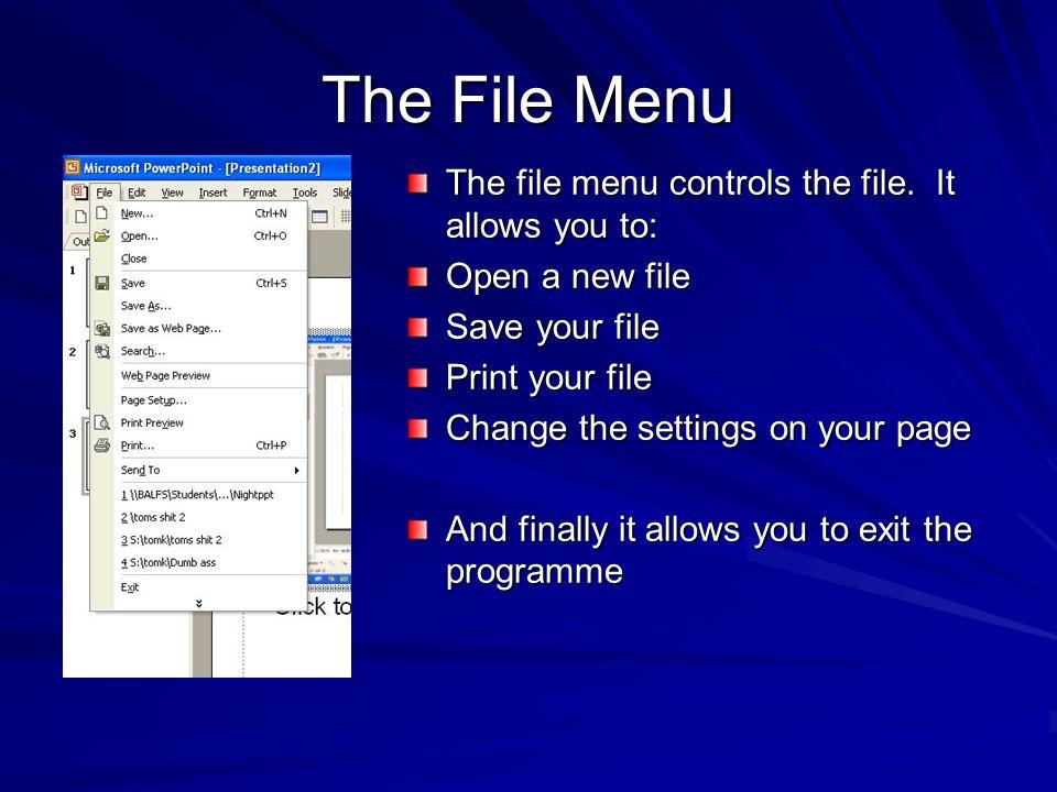 The File Menu The file menu controls the file.