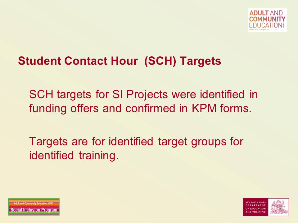 Student Contact Hour (SCH) Targets SCH targets for SI Projects were identified in funding offers and confirmed in KPM forms. Targets are for identifie