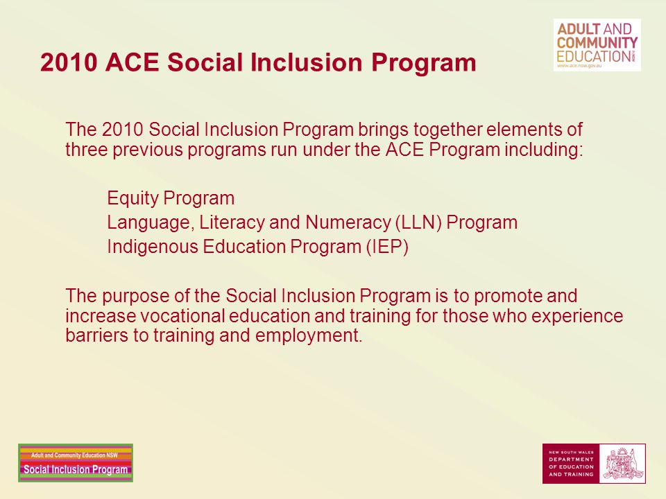 2010 ACE Social Inclusion Program The 2010 Social Inclusion Program brings together elements of three previous programs run under the ACE Program incl