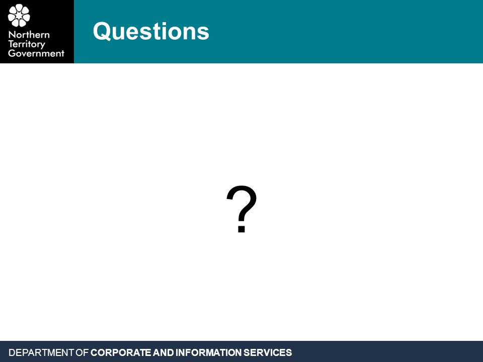 DEPARTMENT OF CORPORATE AND INFORMATION SERVICES Questions ?