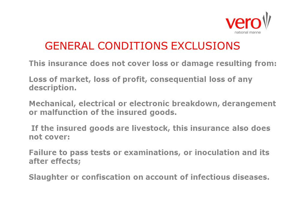 GENERAL CONDITIONS EXCLUSIONS This insurance does not cover loss or damage resulting from: Loss of market, loss of profit, consequential loss of any d