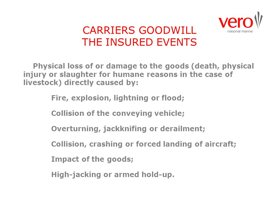 CARRIERS GOODWILL THE INSURED EVENTS Physical loss of or damage to the goods (death, physical injury or slaughter for humane reasons in the case of li